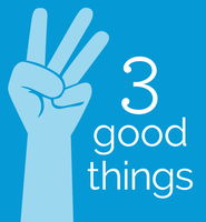 Three Good Things!